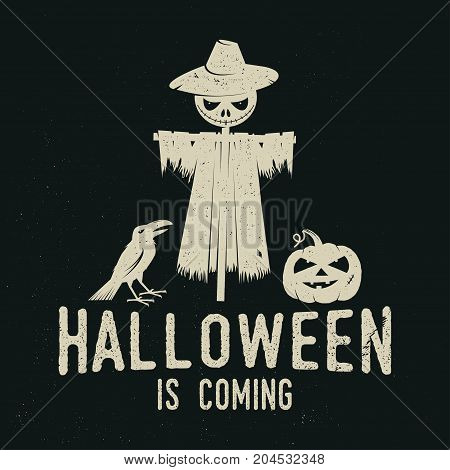 Halloween is coming concept. Vector Halloween retro badge. Overlay or Labels for shirt or logo, print, seal, stamp. Scarecrow with raven and pumpkin. Typography design- stock vector.