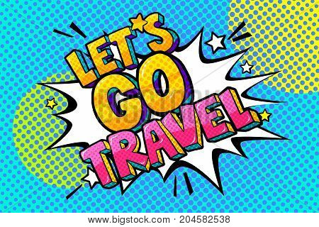 Let s go travel Message in retro pop art style. Vector illustration.