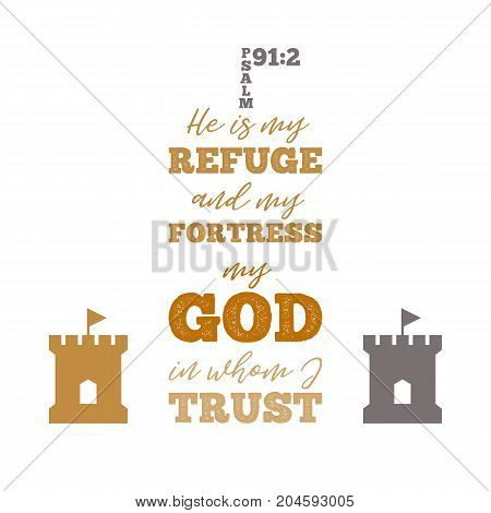 He is my refuge and my fortress, my god in whom i trust typographic from psalm, and fortress for print on t shirt or poster