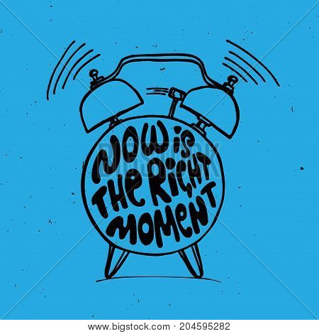 Hand draw Alarm clock illustration with lettering about Now is the right time concept. Time reminder in sketched alarm clock with light texture.