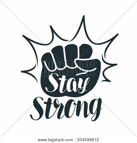 Stay strong, lettering. Raised fist, sport, gym, exercise, fitness label or symbol. Vector illustration isolated on white background