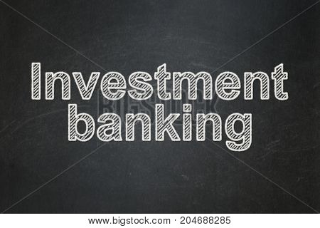 Currency concept: text Investment Banking on Black chalkboard background