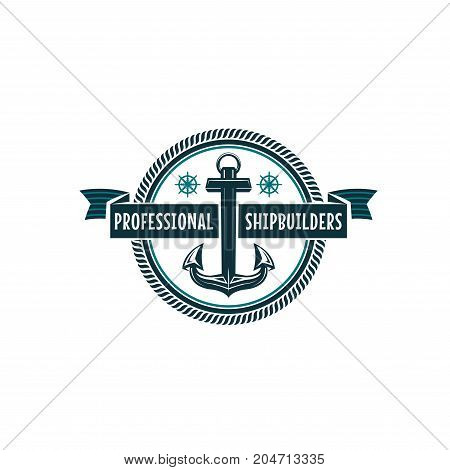 Nautical anchor heraldic symbol. Anchor of sea ship and helm of sailing boat wound badge, decorated by marine rope and ribbon banner with text Shipbuilders for nautical themes design
