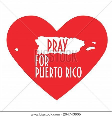 Pray for Puerto Rico Vector Illustration. Great as donate, relief or help icon. Heart, map and text: Pray for Puerto Rico. Support for volunteering work during Hurricane Maria, floods and landfalls.