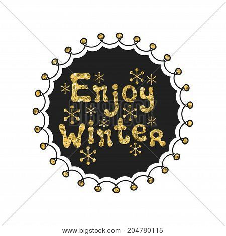 Enjoy winter calligraphy gold phrase. Handwritten glitter seasons lettering. Xmas phrase. Hand drawn element. Holidays. Greeting card text. Christmas calligraphy. Label badge sticker. Christmas