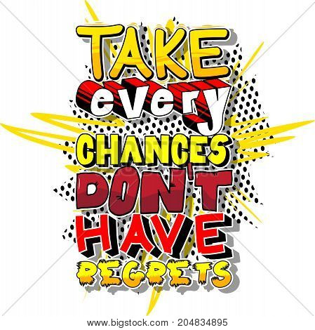 Take Every Chances Don't Have Regrets. Vector illustrated comic book style design. Inspirational motivational quote.