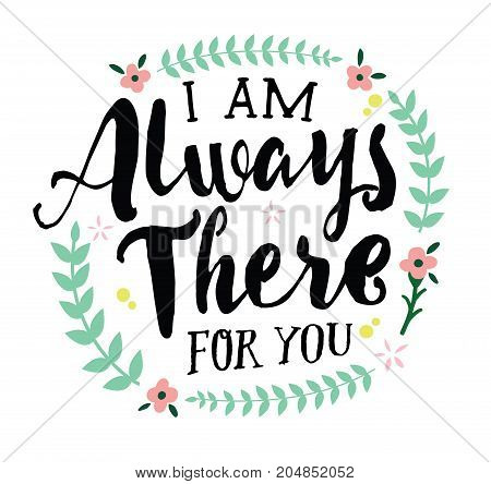 I Am Always There for You, Vector Typographic Design Poster with Flower Accents and laurels on white background