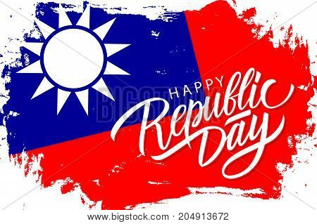 Taiwan Happy Republic Day greeting card with taiwanese national flag brush stroke background and hand lettering. Vector illustration.