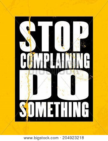 Inspiring motivation quote with text Stop Complaining Do Something. Vector typography poster design concept. Distressed old metal sign texture.