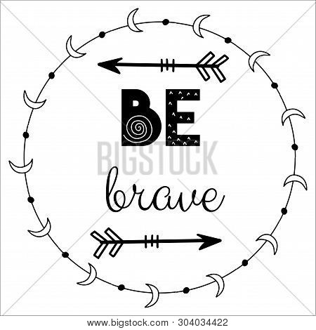 Be Brave Black And White Quote In Scandinavian Style. Vector Illustration.