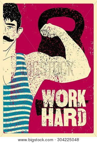 Work Hard. Retro Gym Typographic Vintage Grunge Poster Design With Strong Man. Retro Vector Illustra
