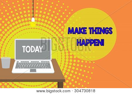 Handwriting text writing Make Things Happen. Concept meaning you will have to make hard efforts in order to achieve it Front view open laptop lying on wooden desktop light bulb falling glass. poster