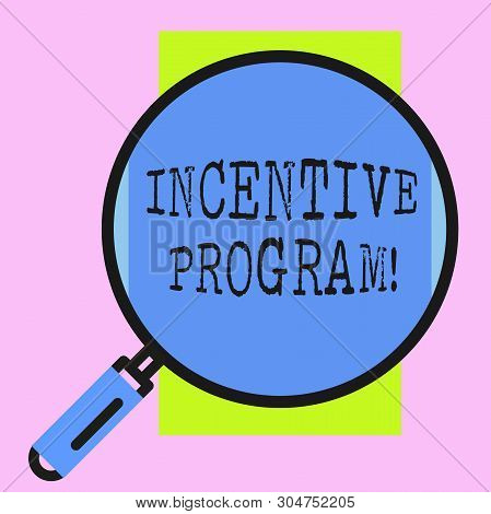 Conceptual hand writing showing Incentive Program. Business photo showcasing specific scheme used to promote certain action or behavior Round magnifying glass with iron handle frame to look bigger. poster