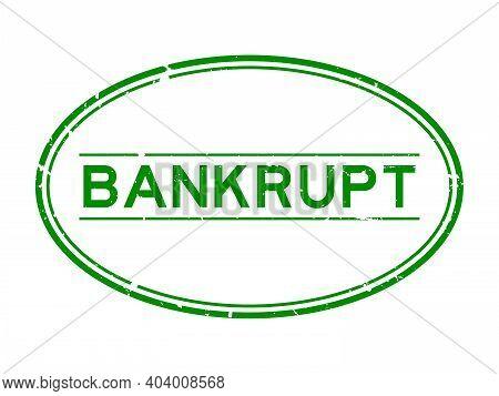 Grunge Green Bankrupt Word Oval Rubber Seal Stamp On White Background