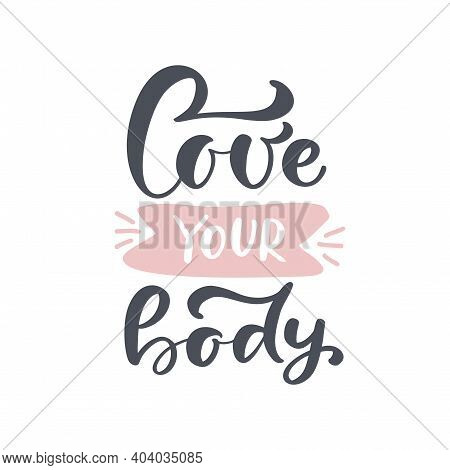 Love Your Body Vector Text. Motivational Quote, Handwritten Calligraphy Lettering Text For Inspirati