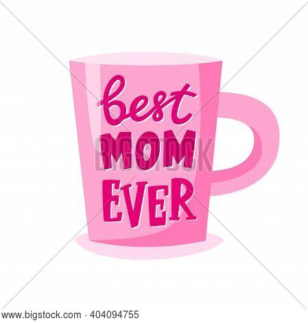 Best Mom Ever Lettering On Cup, Mothers Day Gift, Present Concept For Mother, Vector Illustration