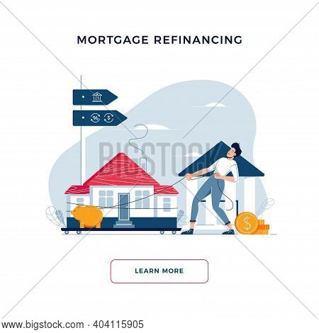 Mortgage Refinancing Banner. Man Drags A Home To The Bank For House Pawning With Getting Cash Out. P