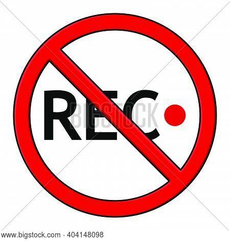 No Recording Icon. Camera Record Prohibited Sign. Rec Video Forbidden Information Rule. Vector Illus