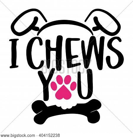 I Chews You - Words With Dog Footprint. - Funny Pet Vector Saying With Puppy Paw, Heart And Bone. Go