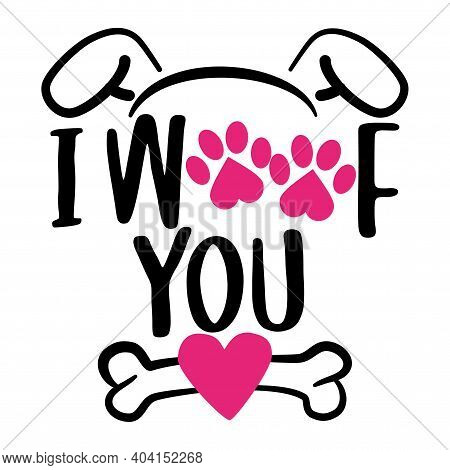 I Woof You (i Love You In Dog Language) - Words With Dog Footprint. - Funny Pet Vector Saying With P