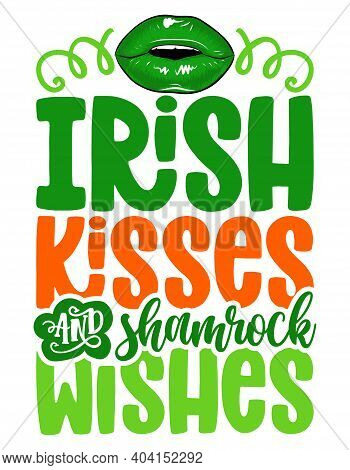Irish Kisses Shamrock Wishes - Funny St Patrick's Day Inspirational Lettering Design For Posters, Fl