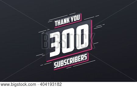 Thank You 300 Subscribers 300 Subscribers Celebration Vector Design.