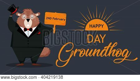 Happy Groundhog Day. Banner With The Image Of A Funny Elegant Groundhog In A Suit. Vector Illustrati
