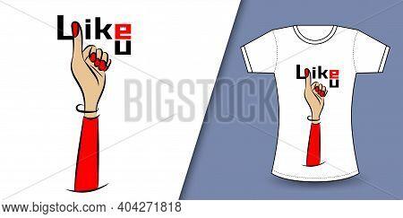 T- Shirt Design Vector Like You Concept, Thumb Up Flat Icon, Like You Text And Thumb Up Vector, For