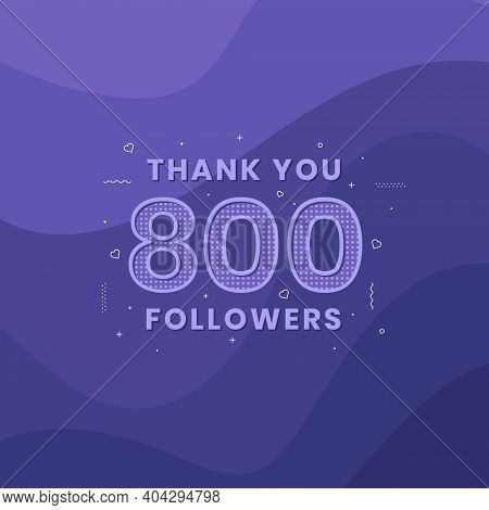 Thank You 800 Followers, Greeting Card Template For Social Networks.