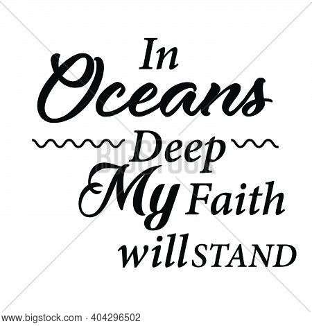 In Oceans Deep, My Faith Will Stand, Christian Faith, Typography For Print Or Use As Poster, Card, F