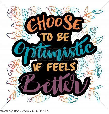 Choose To Be Optimistic It Feels Better. Hand Drawn Lettering. Motivational Quote.