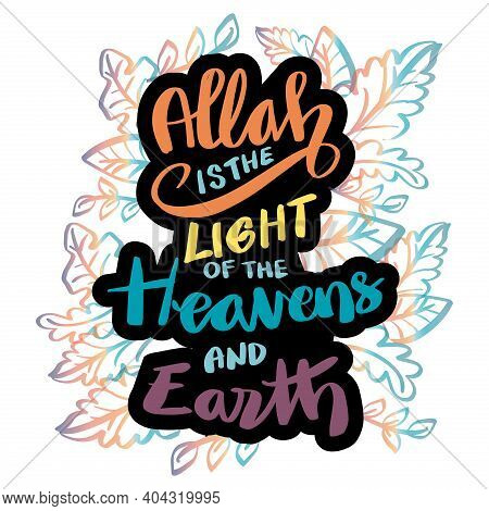 Allah Is The Light Of The Heavens And The Earth. Hand Lettering. Quran Quote.