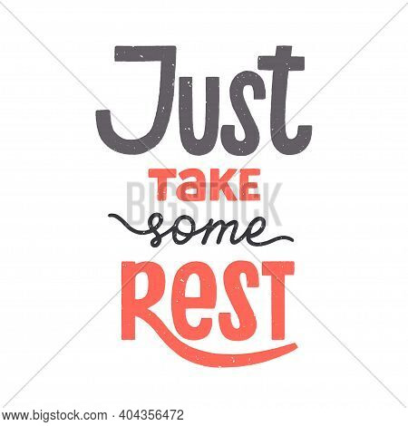 Just Take Some Rest Phrase With Texture, Recreation And Relaxation Quote For Holidays, Weekend Or Va