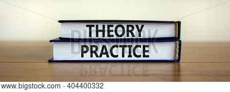 Theory And Practice Symbol. Books With Words 'theory Practice' On Beautiful Wooden Table. White Back