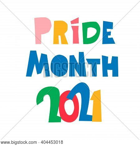 Pride Month 2021. Month Of Sexual Diversity Celebrations. Sex Minorities Self-affirmation Concept. H