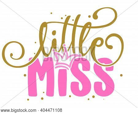 Little Miss - Baby Shower Text, Baby Girl Queen. Good For Cake Toppers, Baby Shower Cards, T Shirts,