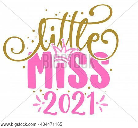 Little Miss 2021 - Baby Shower Text, Baby Girl Queen. Good For Cake Toppers, Baby Shower Cards, T Sh