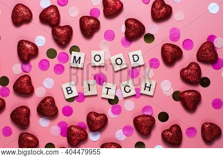 Card For Valentine's Day. On A Pink Background Wooden Letters Lined With Mood Bitch. Funny Congratul