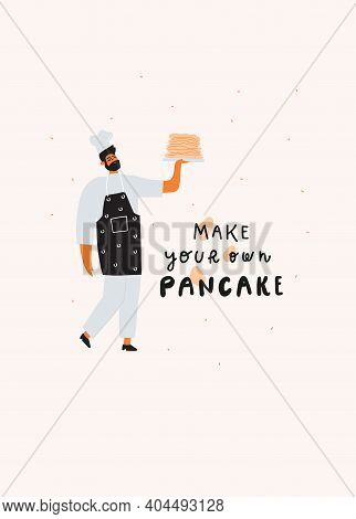 Male Chef With Pancakes Stack On Plate. Handwritten Quote : Make Your Own Pancake. Vector Illustrati