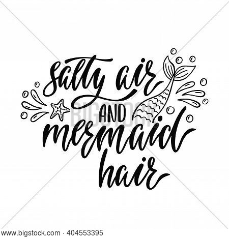 Salty Air And Mermaid Hair. Handwritten Inspirational Quote About Summer. Typography Lettering Desig