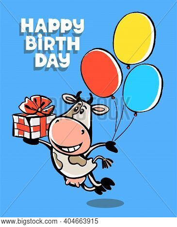 Colorful Vector Illustration. Happy Birthday. Cute Funny Happy Cow Flies On Balloons With A Gift. Co