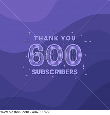 Thank You 600 Subscribers 600 Subscribers Celebration Vector Design.