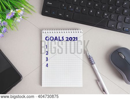 Goal List 2021 On The Desk With Notebook About The Listing Of Goals And Resolutions For The New Year