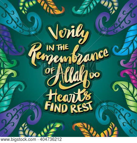 Verily In The Remembrance Of Allah Do Hearts Find Rest. Quran Quote.