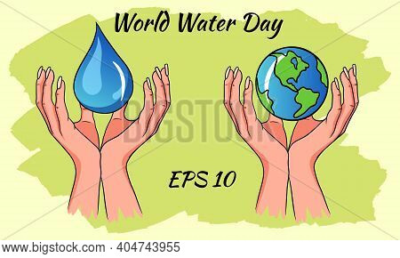World Water Day. A Drop Of Water And A Planet In The Hands. Vector Illustration.