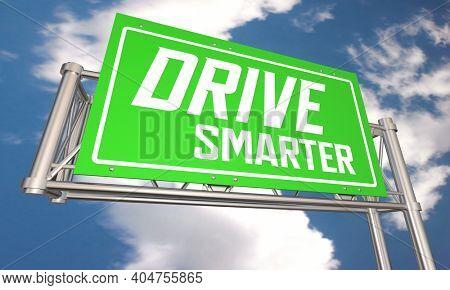 Drive Smarter Safe Transportation Freeway Road Sign Travel Safety 3d Illustration