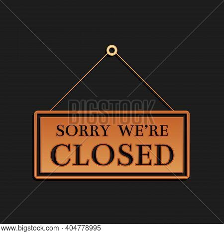 Gold Hanging Sign With Text Sorry Were Closed Icon Isolated On Black Background. Long Shadow Style.
