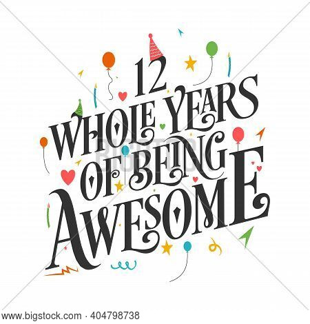 12 Years Birthday And 12 Years Wedding Anniversary Typography Design, 12 Whole Years Of Being Awesom
