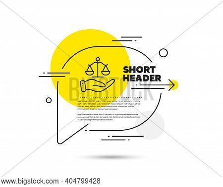 Justice Scales Line Icon. Speech Bubble Vector Concept. Judgement Scale Sign. Legal Law Symbol. Just