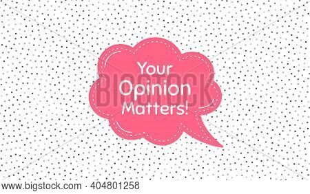 Your Opinion Matters Symbol. Pink Speech Bubble On Polka Dot Pattern. Survey Or Feedback Sign. Clien